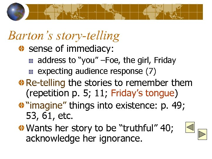 "Barton's story-telling sense of immediacy: address to ""you"" –Foe, the girl, Friday expecting audience"