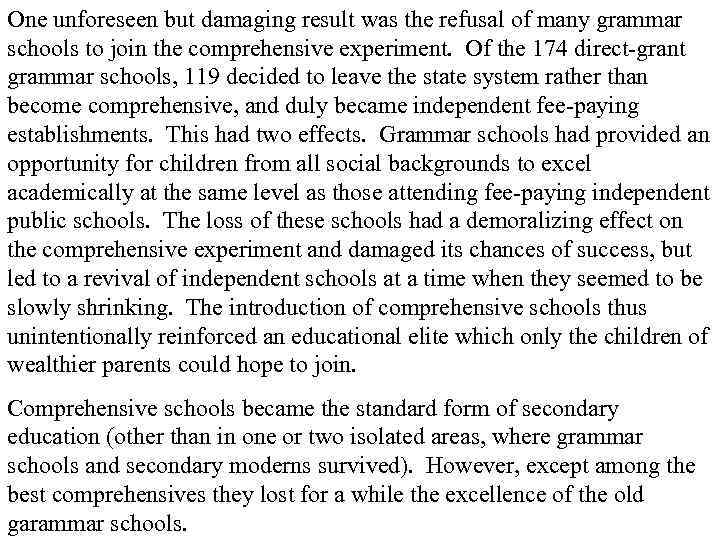 One unforeseen but damaging result was the refusal of many grammar schools to join