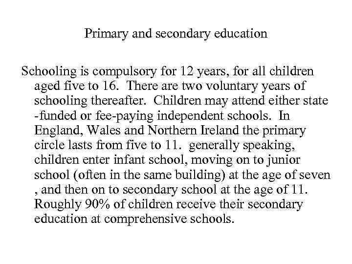 Primary and secondary education Schooling is compulsory for 12 years, for all children aged