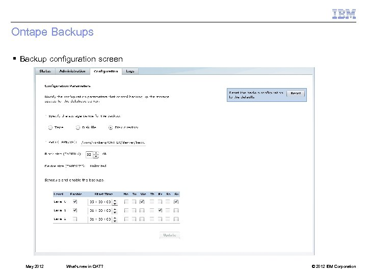 Ontape Backups § Backup configuration screen May 2012 What's new in OAT? © 2012