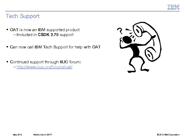 Tech Support § OAT is now an IBM supported product – Included in CSDK