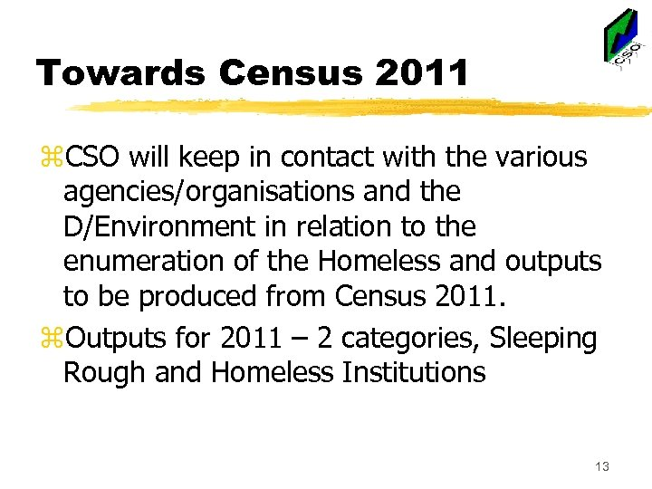 Towards Census 2011 z. CSO will keep in contact with the various agencies/organisations and