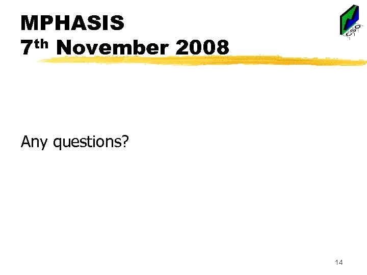 MPHASIS 7 th November 2008 Any questions? 14