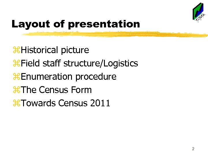 Layout of presentation z. Historical picture z. Field staff structure/Logistics z. Enumeration procedure z.