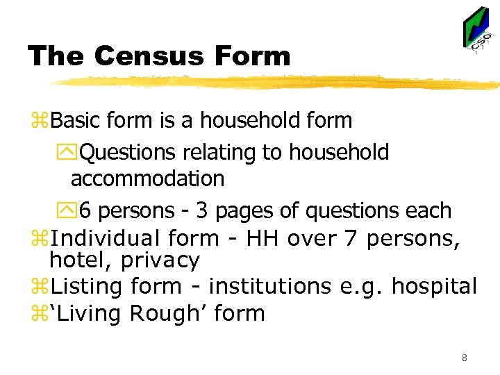 The Census Form z. Basic form is a household form y. Questions relating to