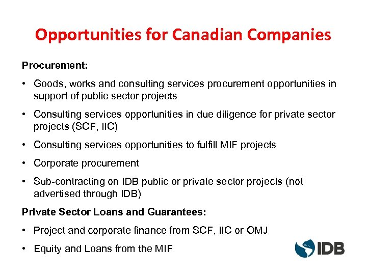 Opportunities for Canadian Companies Procurement: • Goods, works and consulting services procurement opportunities in
