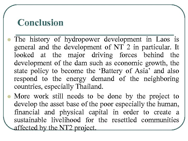 Conclusion l l The history of hydropower development in Laos is general and the
