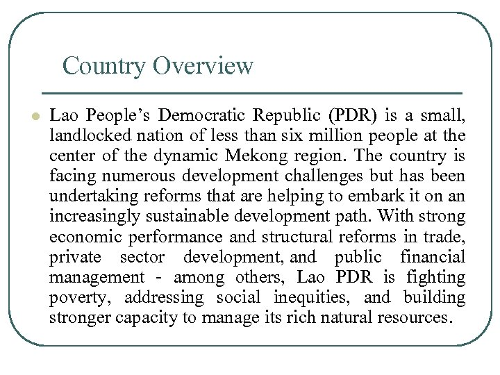 Country Overview l Lao People's Democratic Republic (PDR) is a small, landlocked nation of