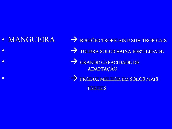 • MANGUEIRA • • REGIÕES TROPICAIS E SUB-TROPICAIS TOLERA SOLOS BAIXA FERTILIDADE GRANDE