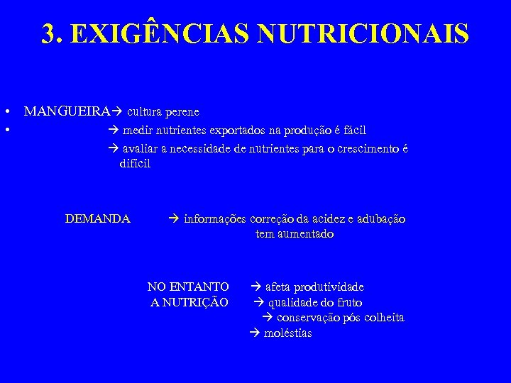 3. EXIGÊNCIAS NUTRICIONAIS • MANGUEIRA cultura perene • medir nutrientes exportados na produção é