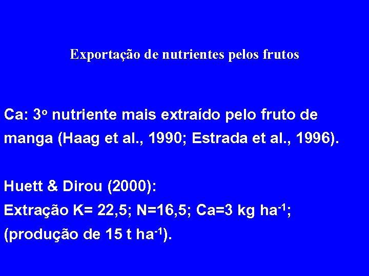 Exportação de nutrientes pelos frutos Ca: 3 o nutriente mais extraído pelo fruto de