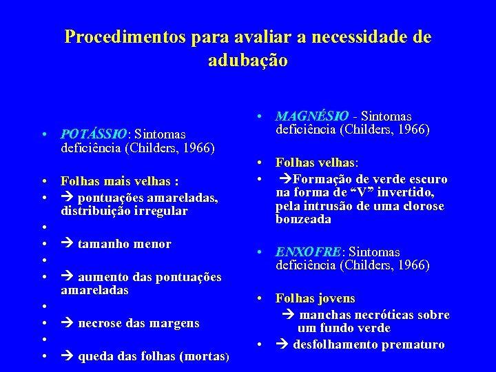 Procedimentos para avaliar a necessidade de adubação • POTÁSSIO: Sintomas deficiência (Childers, 1966) •