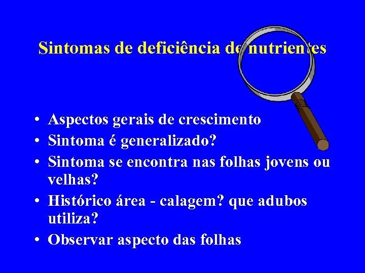 Sintomas de deficiência de nutrientes • Aspectos gerais de crescimento • Sintoma é generalizado?