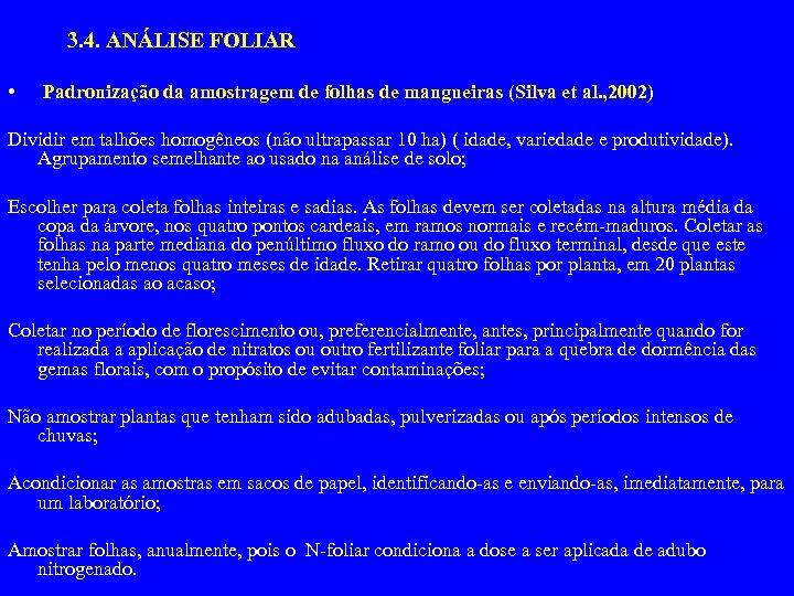 3. 4. ANÁLISE FOLIAR • Padronização da amostragem de folhas de mangueiras (Silva et