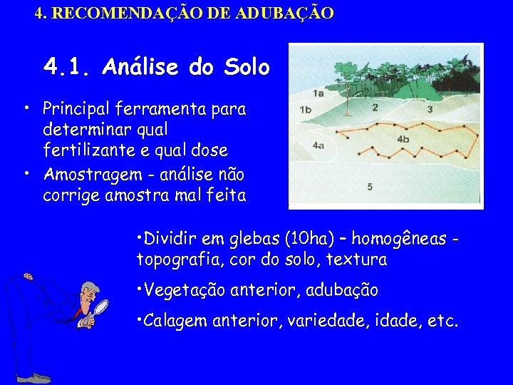 4. RECOMENDAÇÃO DE ADUBAÇÃO 4. 1. Análise do Solo • Principal ferramenta para determinar