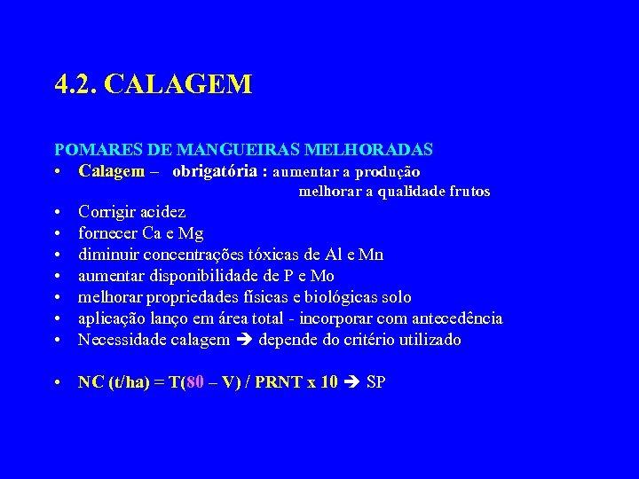 4. 2. CALAGEM POMARES DE MANGUEIRAS MELHORADAS • Calagem – obrigatória : aumentar a