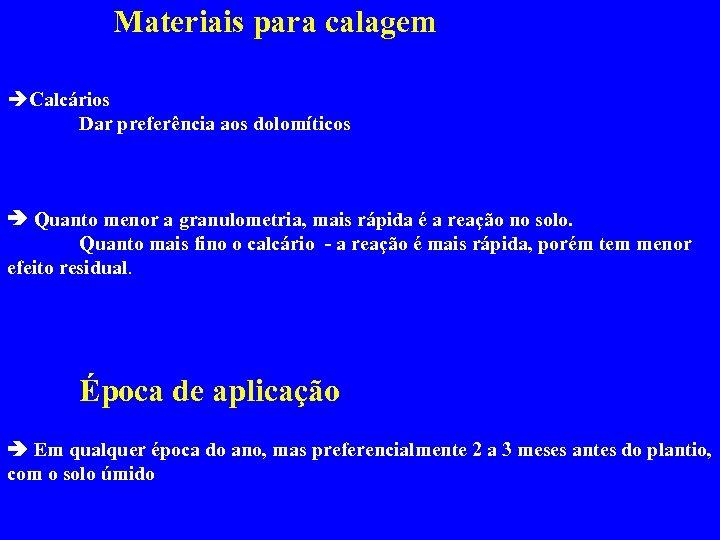 Materiais para calagem Calcários Dar preferência aos dolomíticos Quanto menor a granulometria, mais rápida