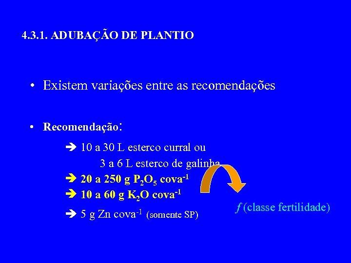 4. 3. 1. ADUBAÇÃO DE PLANTIO • Existem variações entre as recomendações • Recomendação: