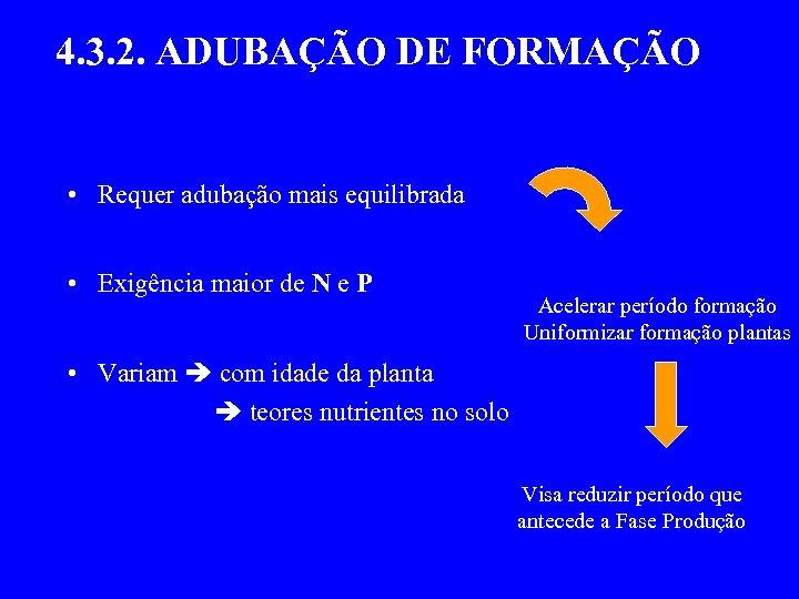 4. 3. 2. ADUBAÇÃO DE FORMAÇÃO • Requer adubação mais equilibrada • Exigência maior