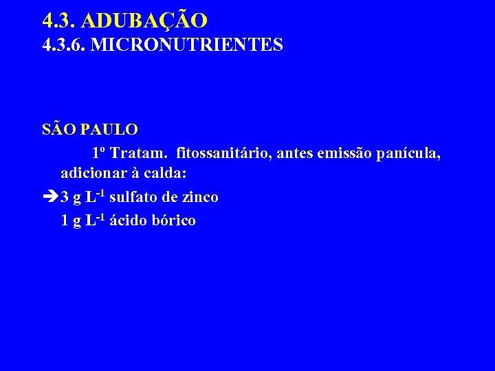 4. 3. ADUBAÇÃO 4. 3. 6. MICRONUTRIENTES SÃO PAULO 1º Tratam. fitossanitário, antes emissão
