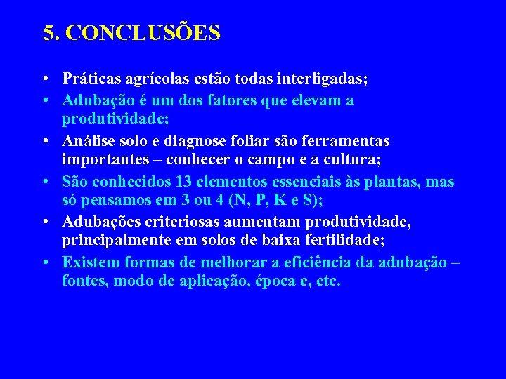 5. CONCLUSÕES • Práticas agrícolas estão todas interligadas; • Adubação é um dos fatores