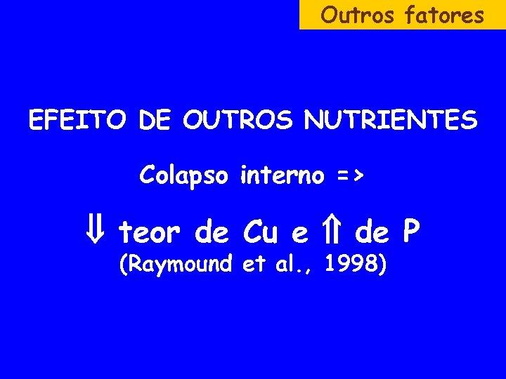Outros fatores EFEITO DE OUTROS NUTRIENTES Colapso interno => teor de Cu e de