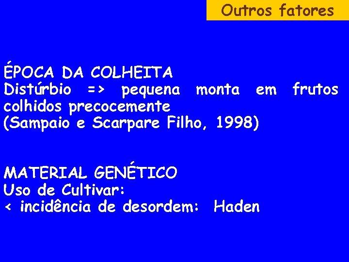 Outros fatores ÉPOCA DA COLHEITA Distúrbio => pequena monta em colhidos precocemente (Sampaio e