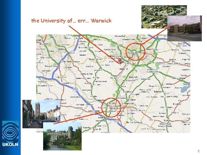 the University of… err… Warwick 8