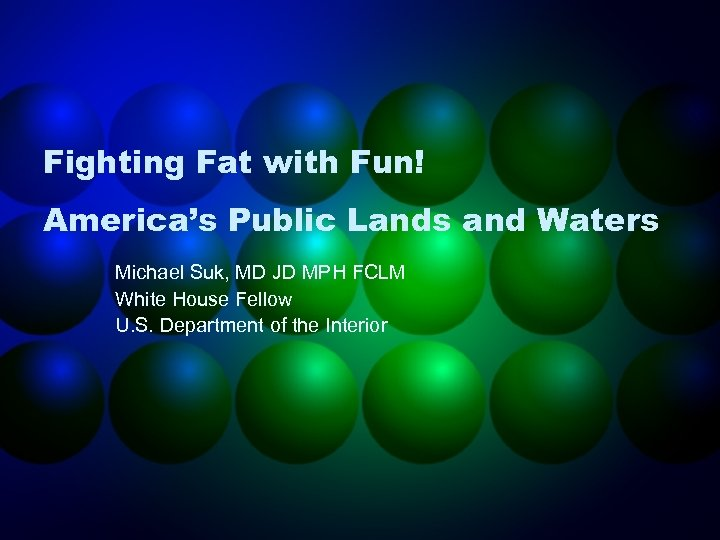 Fighting Fat with Fun! America's Public Lands and Waters Michael Suk, MD JD MPH