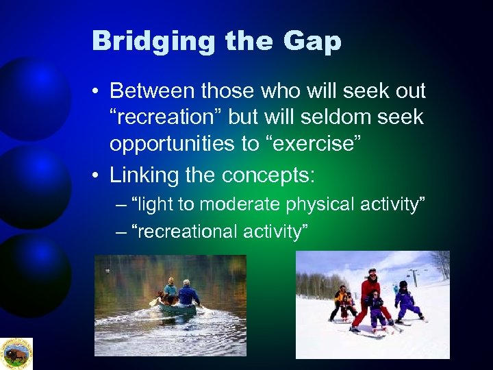"""Bridging the Gap • Between those who will seek out """"recreation"""" but will seldom"""