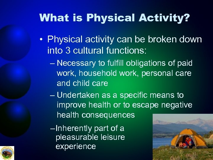 What is Physical Activity? • Physical activity can be broken down into 3 cultural