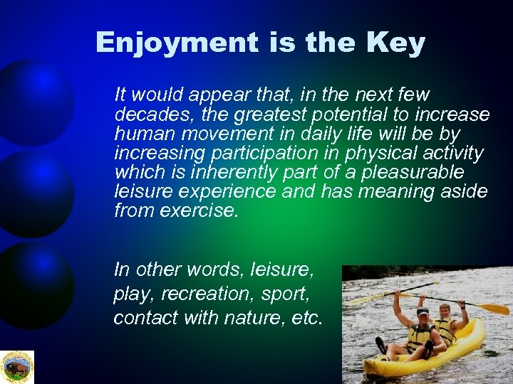 Enjoyment is the Key It would appear that, in the next few decades, the