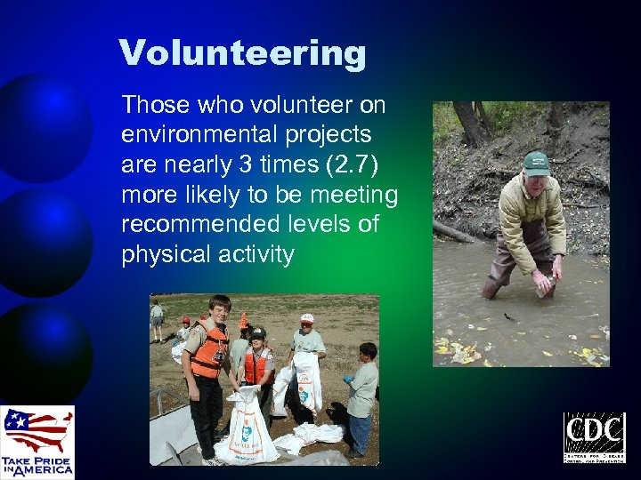 Volunteering Those who volunteer on environmental projects are nearly 3 times (2. 7) more
