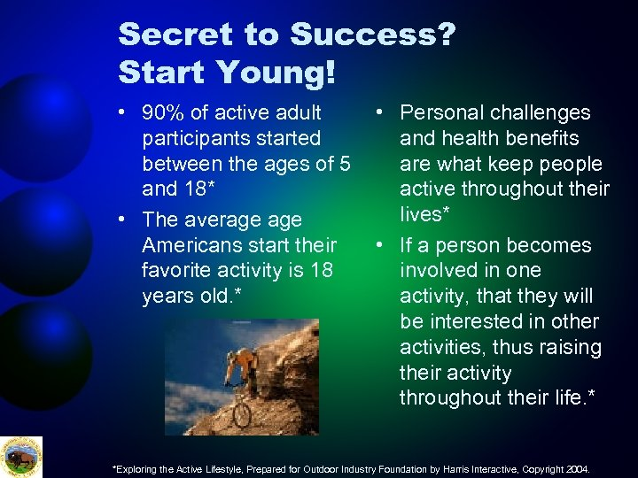 Secret to Success? Start Young! • 90% of active adult participants started between the