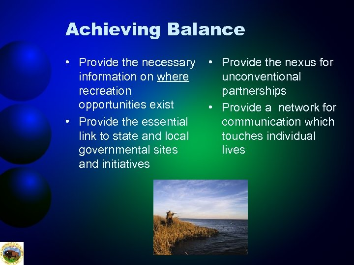 Achieving Balance • Provide the necessary information on where recreation opportunities exist • Provide
