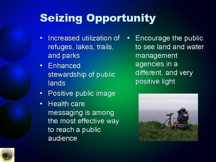 Seizing Opportunity • Increased utilization of refuges, lakes, trails, and parks • Enhanced stewardship
