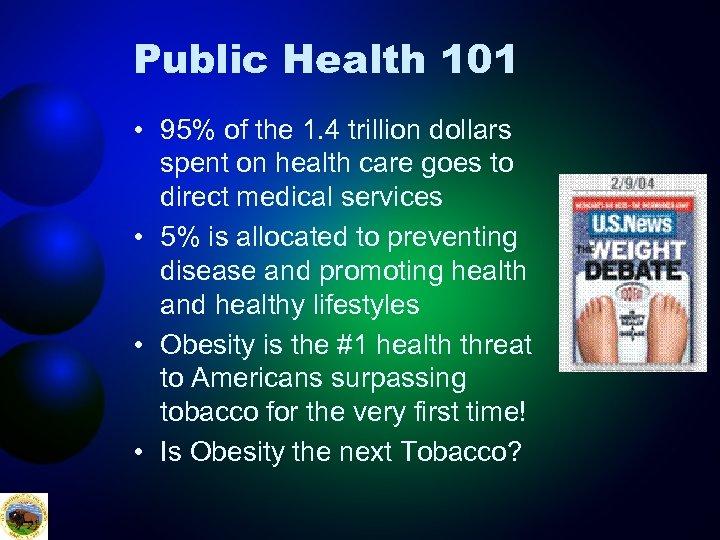 Public Health 101 • 95% of the 1. 4 trillion dollars spent on health