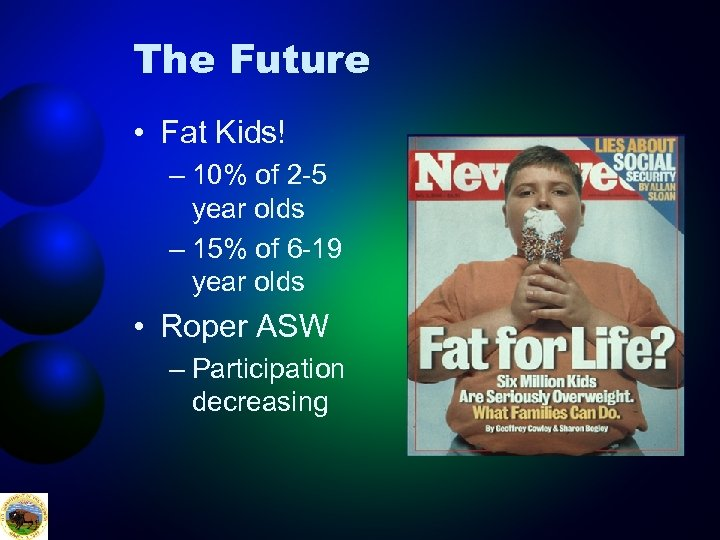 The Future • Fat Kids! – 10% of 2 -5 year olds – 15%