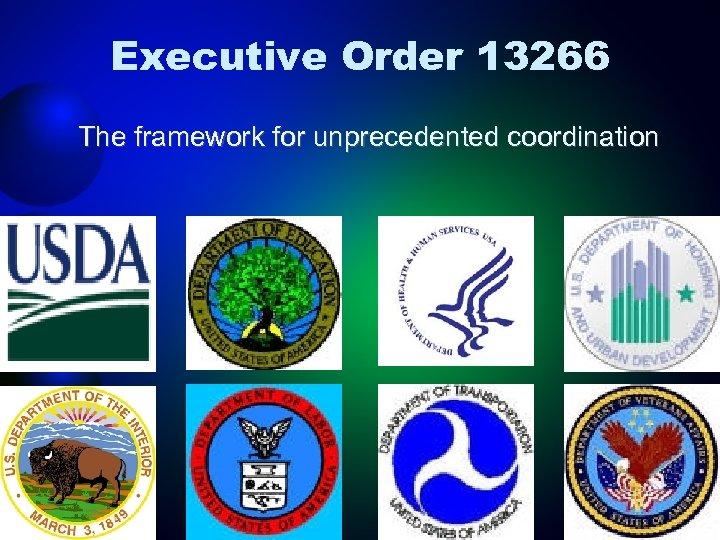 Executive Order 13266 The framework for unprecedented coordination
