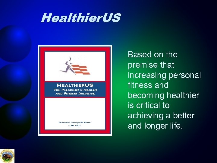 Healthier. US Based on the premise that increasing personal fitness and becoming healthier is