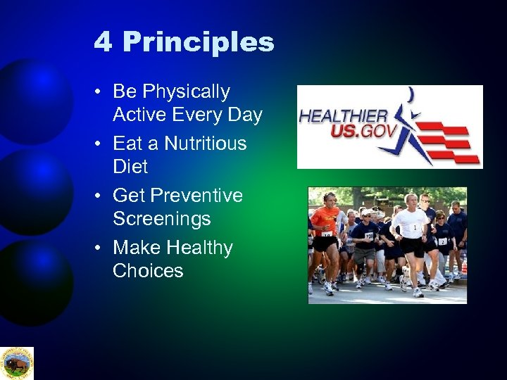 4 Principles • Be Physically Active Every Day • Eat a Nutritious Diet •