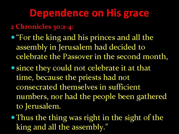 "Dependence on His grace 2 Chronicles 30: 2 -4: ""For the king and his"