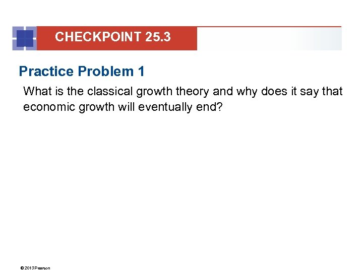CHECKPOINT 25. 3 Practice Problem 1 What is the classical growth theory and why