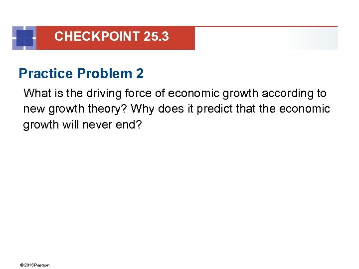 CHECKPOINT 25. 3 Practice Problem 2 What is the driving force of economic growth