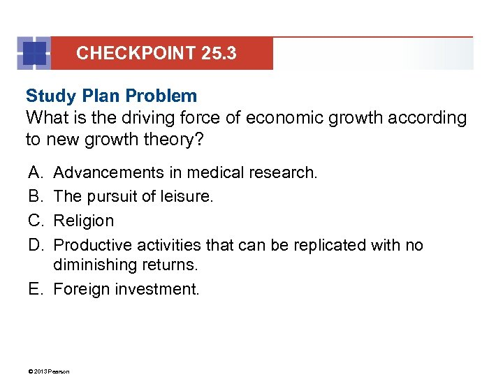 CHECKPOINT 25. 3 Study Plan Problem What is the driving force of economic growth