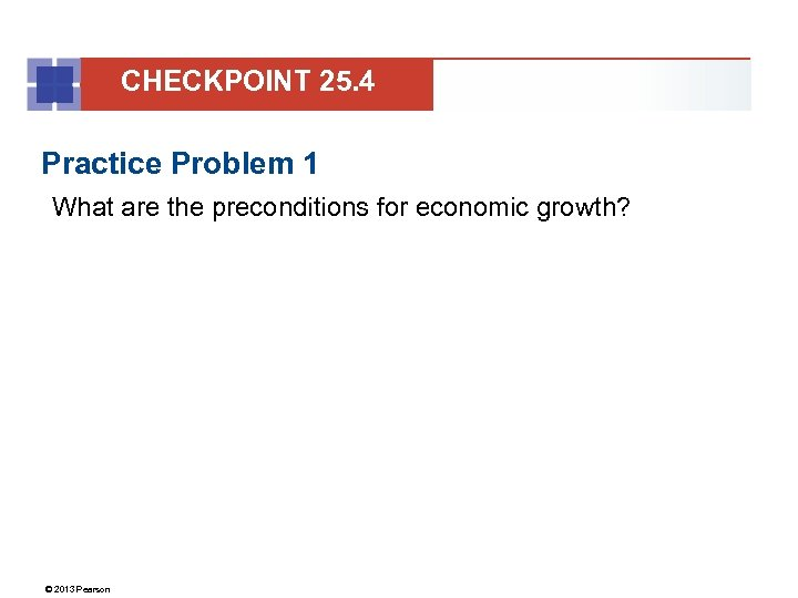 CHECKPOINT 25. 4 Practice Problem 1 What are the preconditions for economic growth? ©