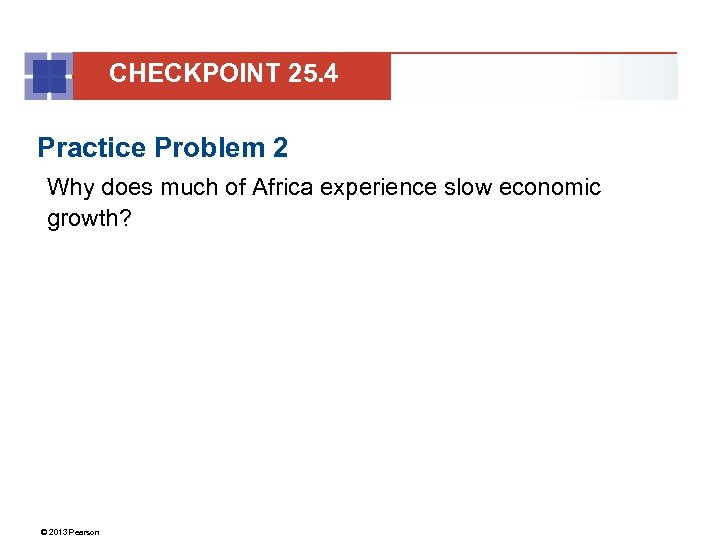 CHECKPOINT 25. 4 Practice Problem 2 Why does much of Africa experience slow economic