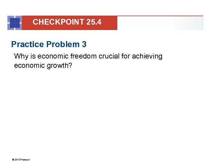 CHECKPOINT 25. 4 Practice Problem 3 Why is economic freedom crucial for achieving economic