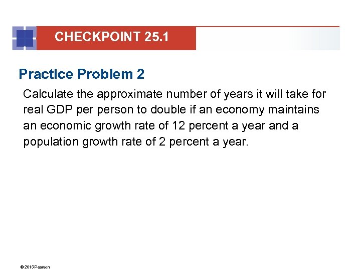 CHECKPOINT 25. 1 Practice Problem 2 Calculate the approximate number of years it will