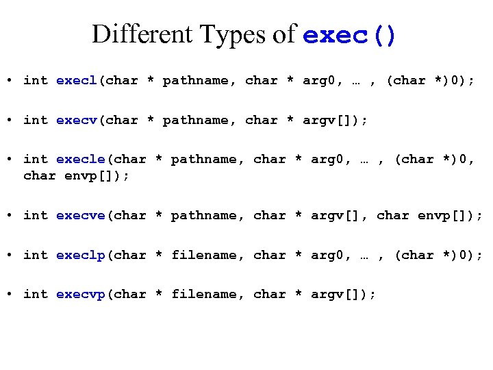 Different Types of exec() • int execl(char * pathname, char * arg 0, …